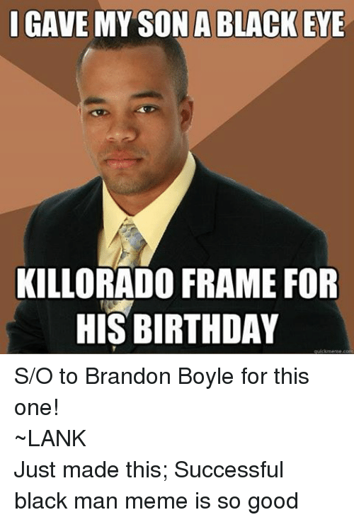 L GAVE MY SON a BLACK EYE KILLORADO FRAME FOR HIS BIRTHDAY ...