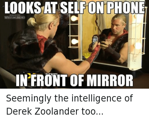 Zoolander: LOOKS AT SELF ON PHONE  RESTUNGMEMES  INFRONTOFMIRROR Seemingly the intelligence of Derek Zoolander too...