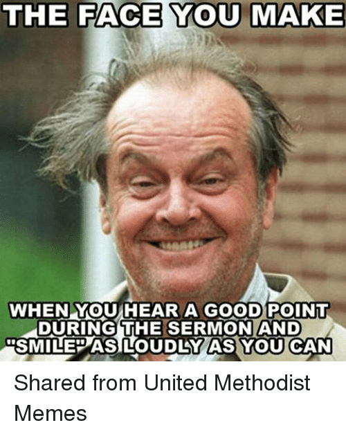 Facebook Shared from United Methodist Memes 2fae43 the face you make when mou hear a good point during the sermon and