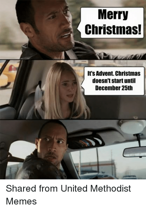 Christmas, Meme, and Memes: Merry  Christmas!  It's Advent. Christmas  doesn't start until  December 25th Shared from United Methodist Memes