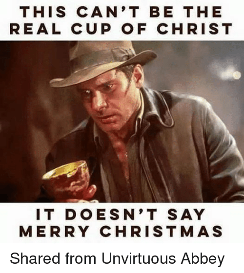 Episcopal Church : THIS CAN'T BE THE  REAL CUP OF CHRIST  IT DOESN'T SAY  MERRY CHRISTMAS Shared from Unvirtuous Abbey