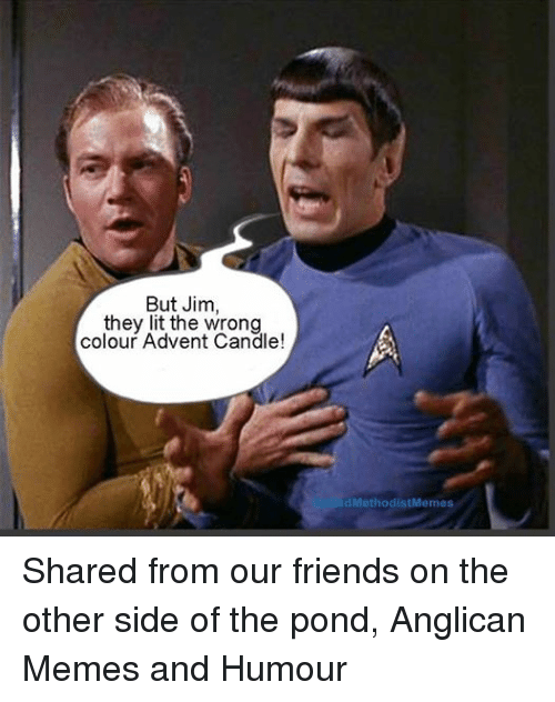 Anglican: But Jim  they lit the wrong  colour Advent Candle!  led MethodistMemes Shared from our friends on the other side of the pond, Anglican Memes and Humour