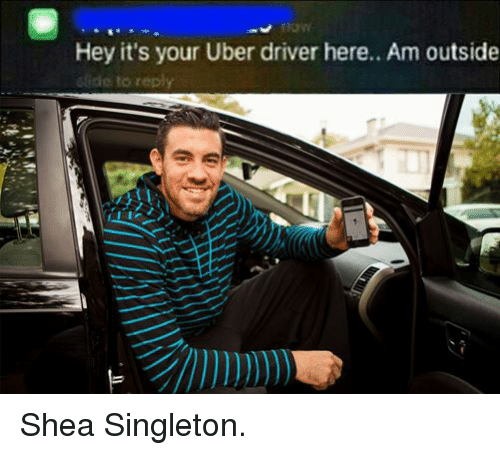 Dank Memes: Hey it's your Uber driver here.. Am outside  Gide to reply Shea Singleton.