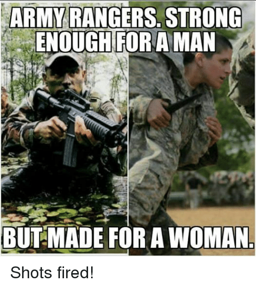 Military: ARMY RANGERS. STRONG  ENOUGHTTI A MAN  OR BUT MADE FOR A WOMAN Shots fired!