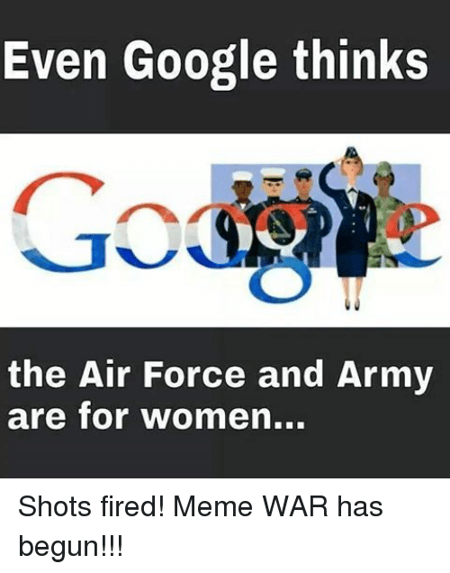 Fire, Google, and Meme: Even Google thinks  the Air Force and Army  are for women... Shots fired! Meme WAR has begun!!!