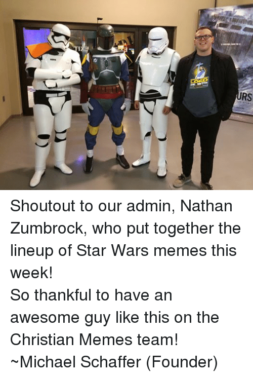 War Meme: RS Shoutout to our admin, Nathan Zumbrock, who put together the lineup of Star Wars memes this week! So thankful to have an awesome guy like this on the Christian Memes team! ~Michael Schaffer (Founder)