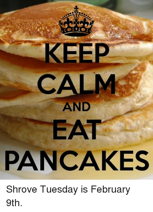 Episcopal Church : CALM  AND  PANCAKES Shrove Tuesday is February 9th.