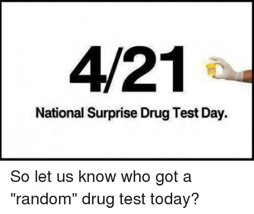 "mechanic: 4/21  National Surprise Drug Test Day. So let us know who got a ""random"" drug test today?"