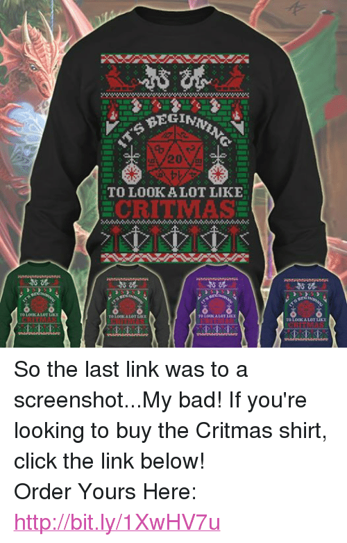 DnD: TO LOOK ALOT LIKE  20  TO LOOK ALOT LIKE  ECRITMASE  BEGIN  TOLOOS ALOT LIKE  TO LOOK ALOT LIKE  TO LOOK ALOT LIKE So the last link was to a screenshot...My bad! If you're looking to buy the Critmas shirt, click the link below! Order Yours Here: http://bit.ly/1XwHV7u