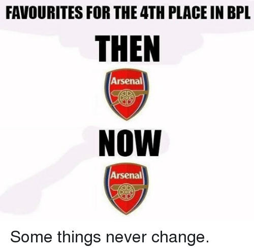 ... THE 4TH PLACE IN BPL THEN Arsenal NOW ArsenalSome things never change