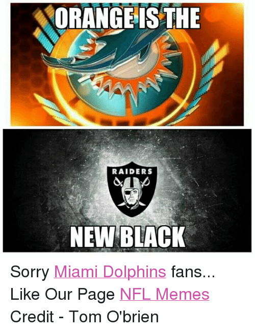 Facebook Sorry Miami Dolphins fans Like Our 07ff07 norangeis the raiders new black sorry miami dolphins fans like our