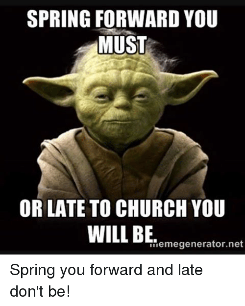Church, Spring, and Episcopal Church : SPRING FORWARD YOU  MUST  OR LATE TO CHURCH YOU  WILL BE  nemegenerator.net Spring you forward and late don't be!