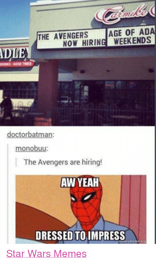 War Meme: THE AVENGERS  AGE OF AD  NOW HIRING WEEKENDS  AD  DRINKS G00D TIMES  doctor batman:  monobuu  The Avengers are hiring!  AW YEAH  DRESSED TO IMPRESS  Kearneme org Star Wars Memes