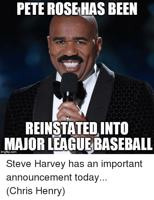Mlb, Steve Harvey, and Rose: PETE ROSE HAS BEEN  REINSTATED INTO  MAJOR LEAGUEBASEBALL  inngfip.com Steve Harvey  has an important announcement today... (Chris Henry)