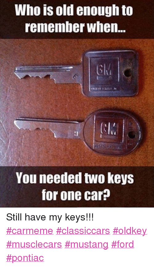 Who Is Old Enough To Remember When You Needed Two Keys For One Car