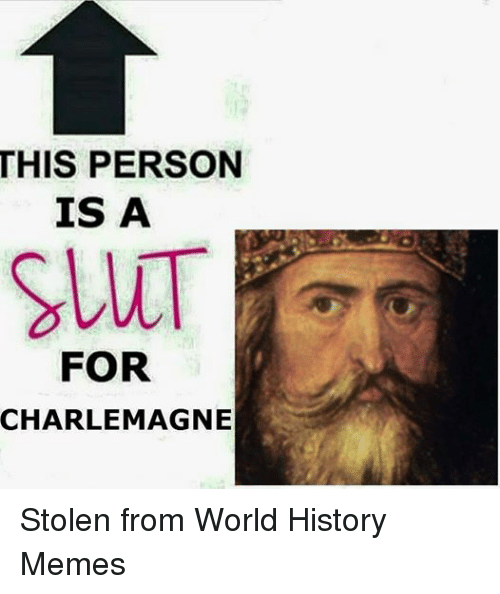 Meme memes and history this person is a for charlemagnestolen from
