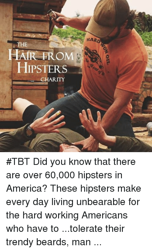 """America, Beard, and Beer: HAIR FROM  HIPSTERS  CHARITY #TBT Did you know that there are over 60,000 hipsters in America? These hipsters make every day living unbearable for the hard working Americans who have to ...tolerate their trendy beards, man purses, and pointless oversized glasses. A majority of these hipsters suffer from top knots and curly mustaches, making some question their having testicles. These """"trend setters"""" are not starting anything new but ruining the image of slicked back hair and rugged beards. Just imagine for a moment you finished working 40 hours at the lumber yard and you walk into a bar for a glass of whiskey when the bartender tells you, """"we only serve craft beer, and aren't you forgetting your fedora sir?"""" - Valhalla Wear is proud to announce that 2% of our proceeds will now go towards our """"Hair From Hipsters"""" charity. This charity is dedicated to chasing down hipsters in their natural habitat, catching them with large nets, and removing their trendy beards and ironic mustaches. Each hipster will be gps tagged as well to ensure that they don't attempt to regrow their facial hair. If we all work together, we can make a difference and bring beards and mustaches back to their former glory. God bless America.  #valhallawear  #antihipster #foundation #hairfromhipsters #beards #for #real #men #charity #madeinamerica #foramericans"""