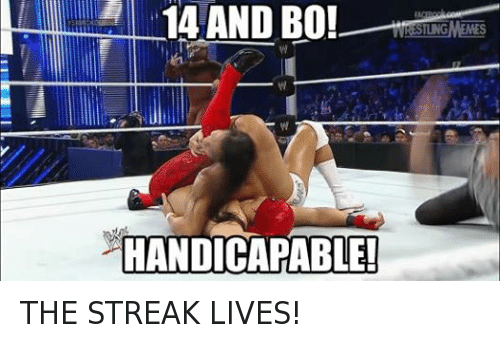 Wrestling, World Wrestling Entertainment, and Live: 14 AND BO!  HANDICAPABLE!  ILNG THE STREAK LIVES!