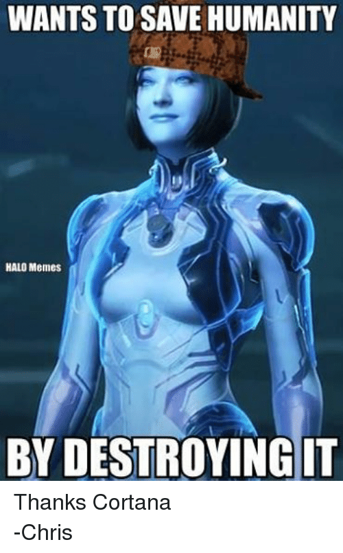 Halo Meme: WANTS TOSAVE HUMANITY  HALO Memes  BY DESTROYING IT Thanks Cortana -Chris