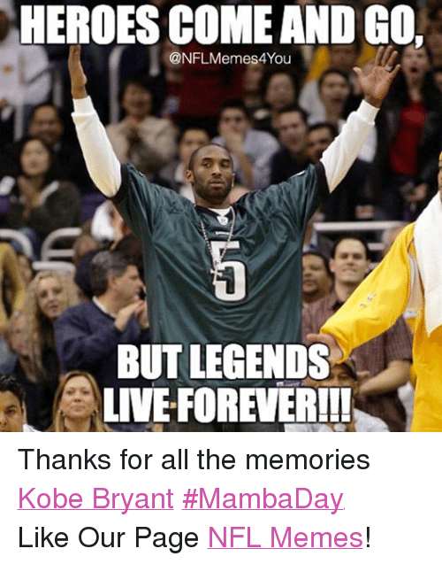 Kobe: HEROES COME ANDG0,  (ONFLMemes You  BUT LEGENDS  LIVEFOREVERILI Thanks for all the memories Kobe Bryant #MambaDay Like Our Page NFL Memes!