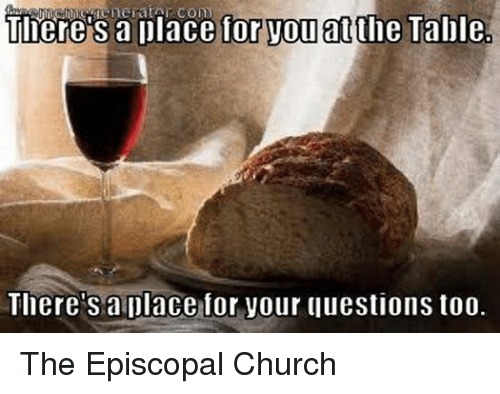 Episcopal Church : There S a place for Touatthe Table  Tliere's a place for your luestions too. The Episcopal Church