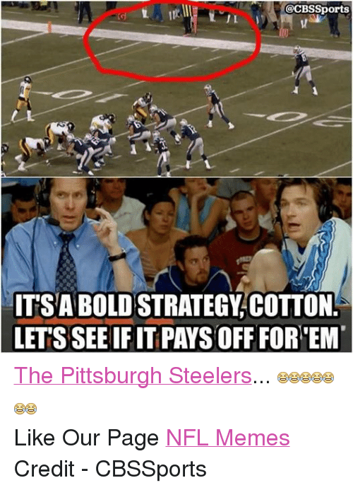 Meme, Memes, and Nfl: @CBS Sports  J L  1  ITSA BOLD STRATEGY COTTON  LETS SEE IF IT PAYSOFF FOR EMT The Pittsburgh Steelers...  Like Our Page NFL Memes Credit - CBSSports