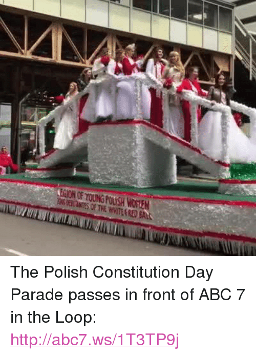 Abc, Abc7, and Constitution: : EGION OF YOUNG POUSH WotEN  30RGfKaTES OFTHE wHTENDAL The Polish Constitution Day Parade passes in front of ABC 7 in the Loop: http://abc7.ws/1T3TP9j