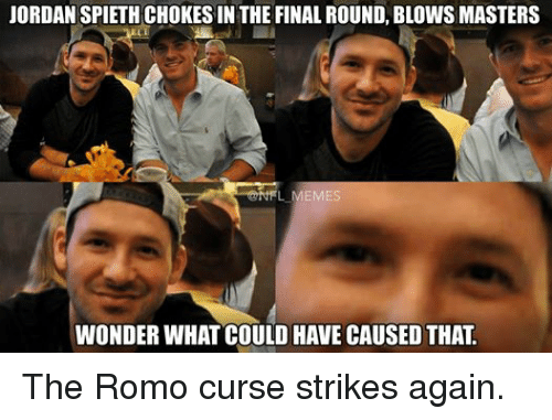 Finals, Jordans, and Meme: JORDAN SPIETH CHOKES IN THE FINAL ROUND, BLOWSMASTERS  NFL MEMES  WONDER WHATCOULD HAVE CAUSED THAT The Romo curse strikes again.