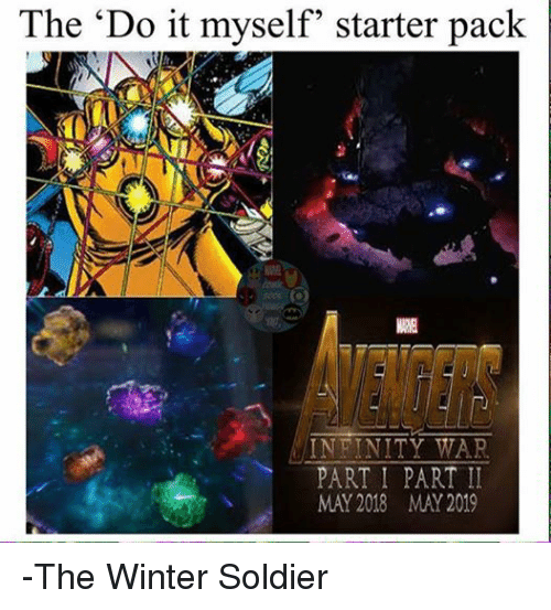 "Soldiers, Starter Packs, and Winter: The ""Do it myself starter pack  INFINITY WAR  PART I PART II  MAY 2018 MAY 2019 -The Winter Soldier"