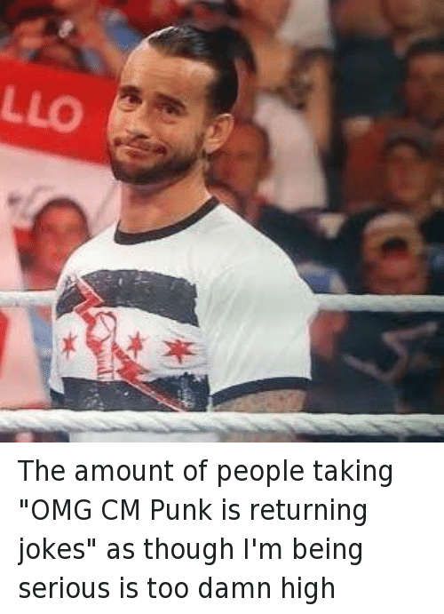 "Cm Punk: LLO The amount of people taking ""OMG CM Punk is returning jokes"" as though I'm being serious is too damn high"