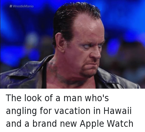 Apple, Apple Watch, and Wrestling: WrestleMania The look of a man who's angling for vacation in Hawaii and a brand new Apple Watch