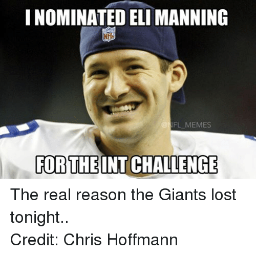 Eli Manning, Meme, and Memes: I NOMINATED ELI MANNING  FL MEMES  FOR THE INTCHALLENGE The real reason the Giants lost tonight.. Credit: Chris Hoffmann