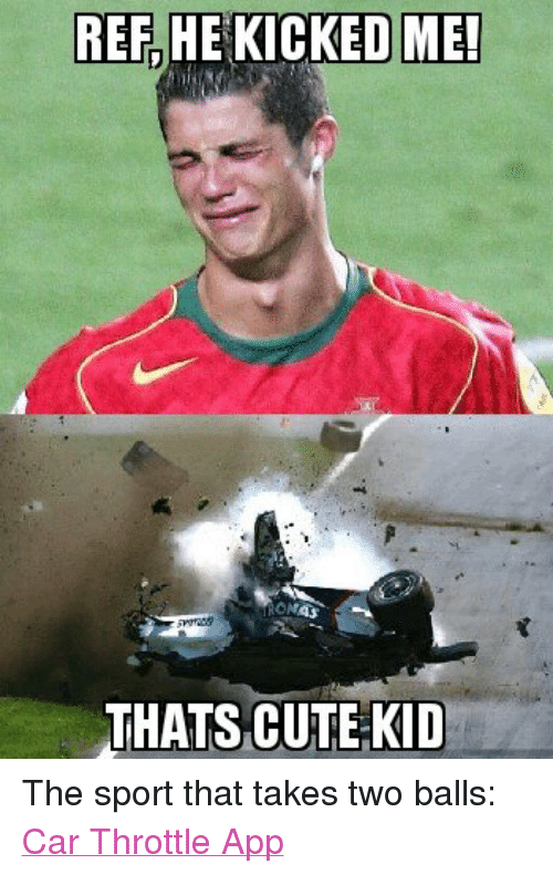 Cars, Cute, and Sports: REF HE KICKED ME!  THATS CUTE KID The sport that takes two balls: Car Throttle App