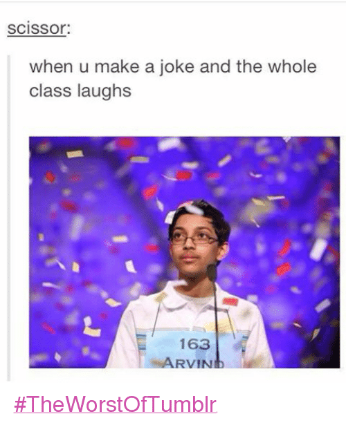 Funny, Tumblr, and Jokes: SCISSor:  when u make a joke and the whole  class laughs  163  RVIN ‪#‎TheWorstOfTumblr‬