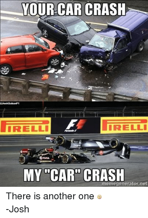 Facebook There is another one Josh 65f540 your car crash irelli irelli my car crash memegenerator net there is