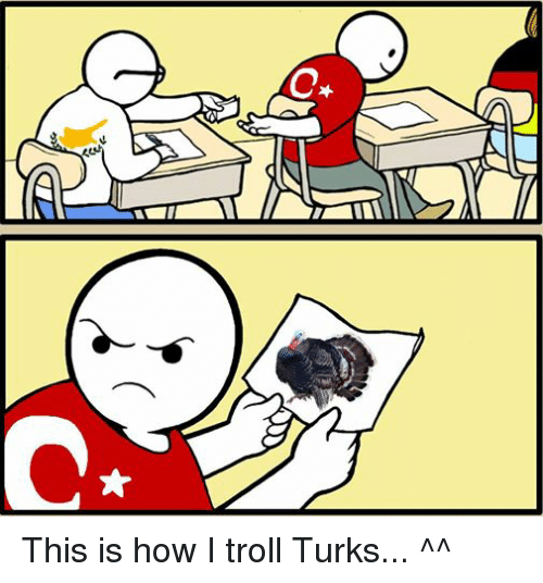 Troll, Trolling, and Cyprusball: C  2) This is how I troll Turks... ^^