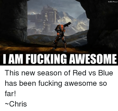 Red vs. Blue: HALO Mermet  I AM FUCKING AWESOME This new season of Red vs Blue has been fucking awesome so far! ~Chris