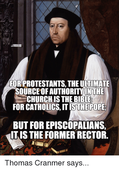 Episcopal Church : FOR PROTESTANTS, THE ULTIMATE  IN THE  CHURCHIS THE BIBLE  FOR CATHOLICS, THE PO  BUT FOR EPISCOPALIANS,  ITIS THE FORMERRECTOR Thomas Cranmer says...