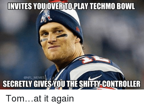 Meme, Memes, and Nfl: INVITES YOUUOVERTO PLAY TECHMO BowL  @NFL MEMES  SECRETLY GIVESNOU THE SHITTY CONTROLLER Tom…at it again
