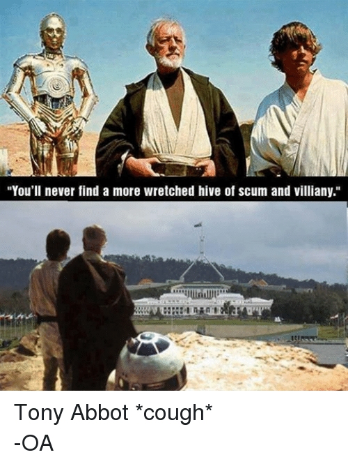 "Star Wars: ""You'll never find a more wretched hive of scum and Villiany."" Tony Abbot *cough* -OA"