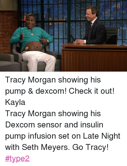 seth meyers: Tracy Morgan showing his pump & dexcom! Check it out!  KaylaTracy Morgan showing his Dexcom sensor and insulin pump infusion set on Late Night with Seth Meyers. Go Tracy! ‪#‎type2‬