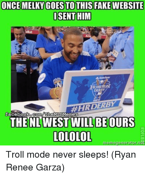 Facebook, Mlb, and Troll: ONCE MELKY GOES TOTHIS FAKEWEBSITE  SENT HIM  DERRY  TEHIR DERBY  omTheMLBMemes  facebook  THE NL WEST WILLBE OURS  LOLOLOL  me generator Troll mode never sleeps! (Ryan Renee Garza)