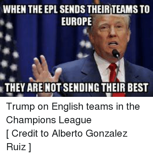 WHEN THE EPL SENDS THEIRTEAMS TO EUROPE THEY ARE ...