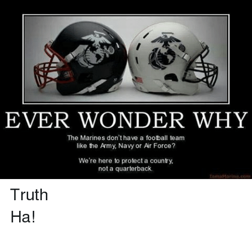 Army meme ever wonder why the marines don t have a football team like