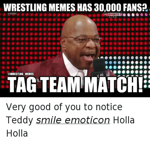 Meme, Memes, and Sports: WRESTLING MEMES HAS30,000 FANS?  RAW  Sky SPORTS  @WRESTING MEMES  TAGTEAMMATCH! Very good of you to notice Teddy smile emoticon Holla Holla
