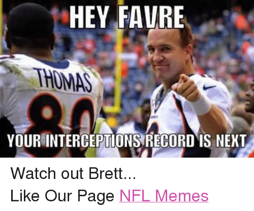 Meme, Memes, and Nfl: HEY FAVRE  YOUR INTERCEPTIONS RECORDIS NEXT Watch out Brett... Like Our Page NFL Memes