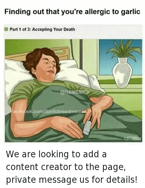 Death, Garlic Bread, and Content: Finding out that you're allergic to garlic  I Part 1 of 3: Accepting Your Death  GBIVIEMES  acebook.com/Garlic breadmeme We are looking to add a content creator to the page, private message us for details!
