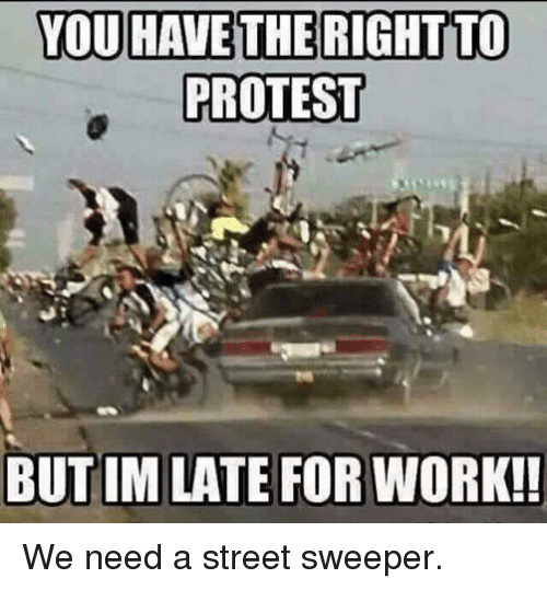 Funny Late For Work Meme : Protest memes on sizzle funny and yall