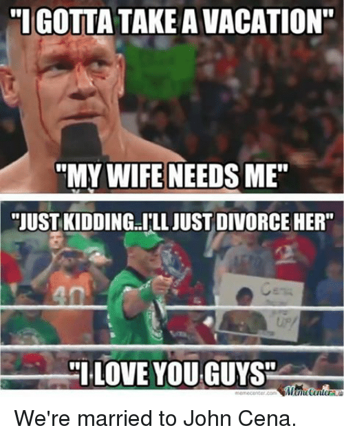 Facebook Were married to John Cena 46d973 search just kidding memes on me me,Just Kidding I Love You Meme