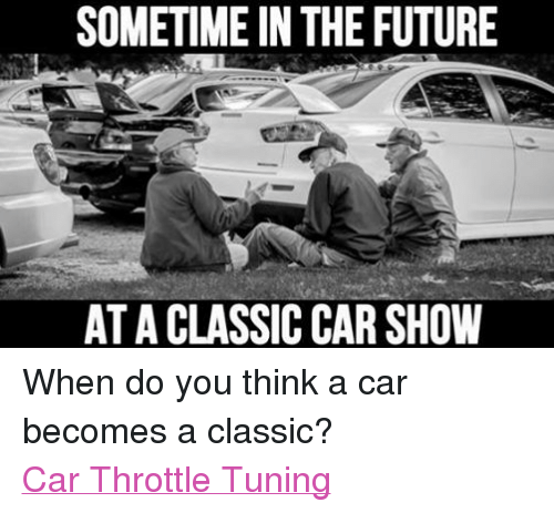 Sometime In The Future Ataclassic Car Show When Do You Think A Car